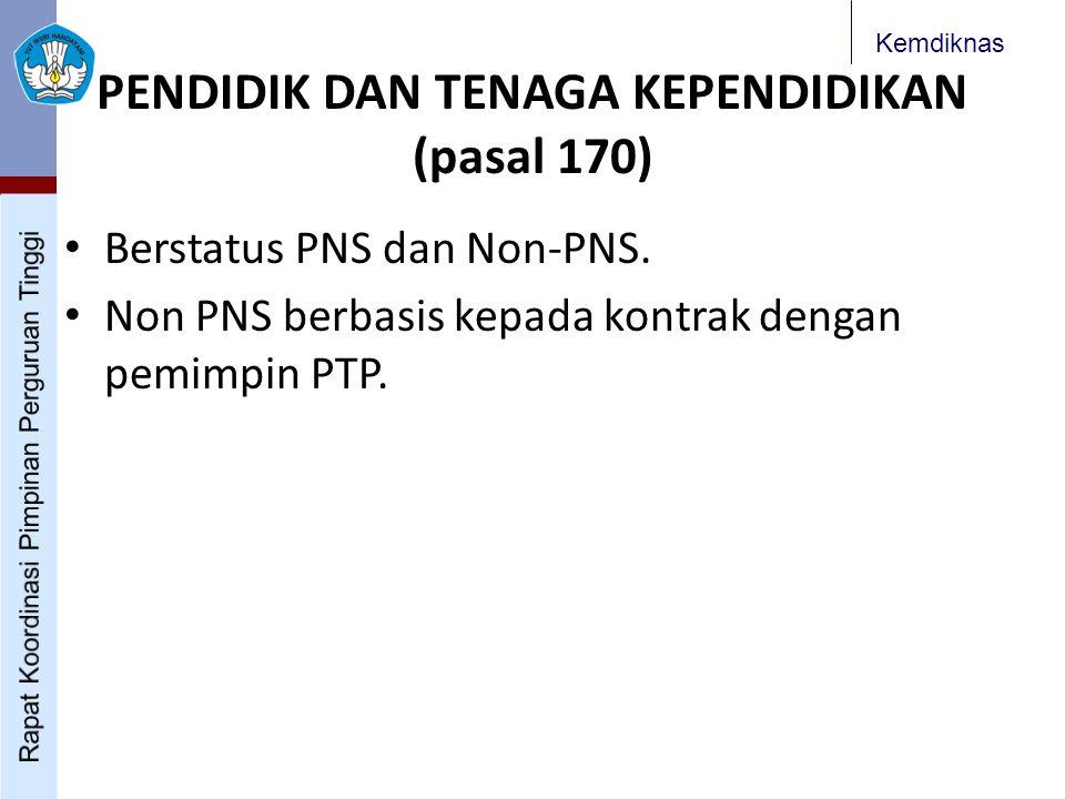 Kemdiknas PENDIDIK DAN TENAGA KEPENDIDIKAN (pasal 170) Berstatus PNS dan Non-PNS. Non PNS berbasis kepada kontrak dengan pemimpin PTP.
