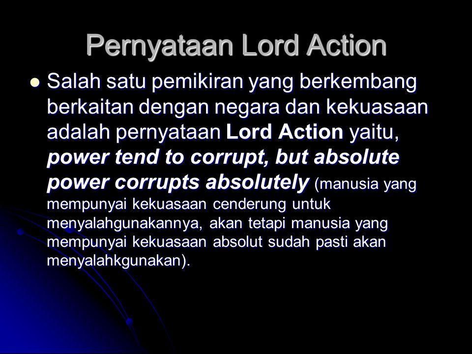 Pernyataan Lord Action Salah satu pemikiran yang berkembang berkaitan dengan negara dan kekuasaan adalah pernyataan Lord Action yaitu, power tend to c