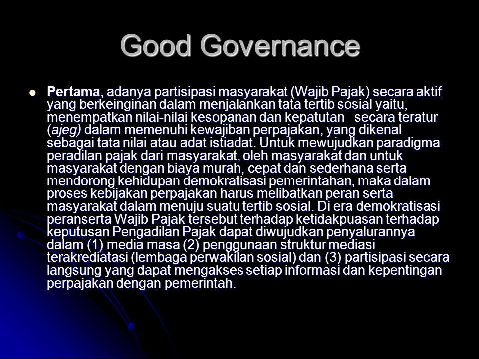 Good Governance Pertama, adanya partisipasi masyarakat (Wajib Pajak) secara aktif yang berkeinginan dalam menjalankan tata tertib sosial yaitu, menempatkan nilai-nilai kesopanan dan kepatutan secara teratur (ajeg) dalam memenuhi kewajiban perpajakan, yang dikenal sebagai tata nilai atau adat istiadat.
