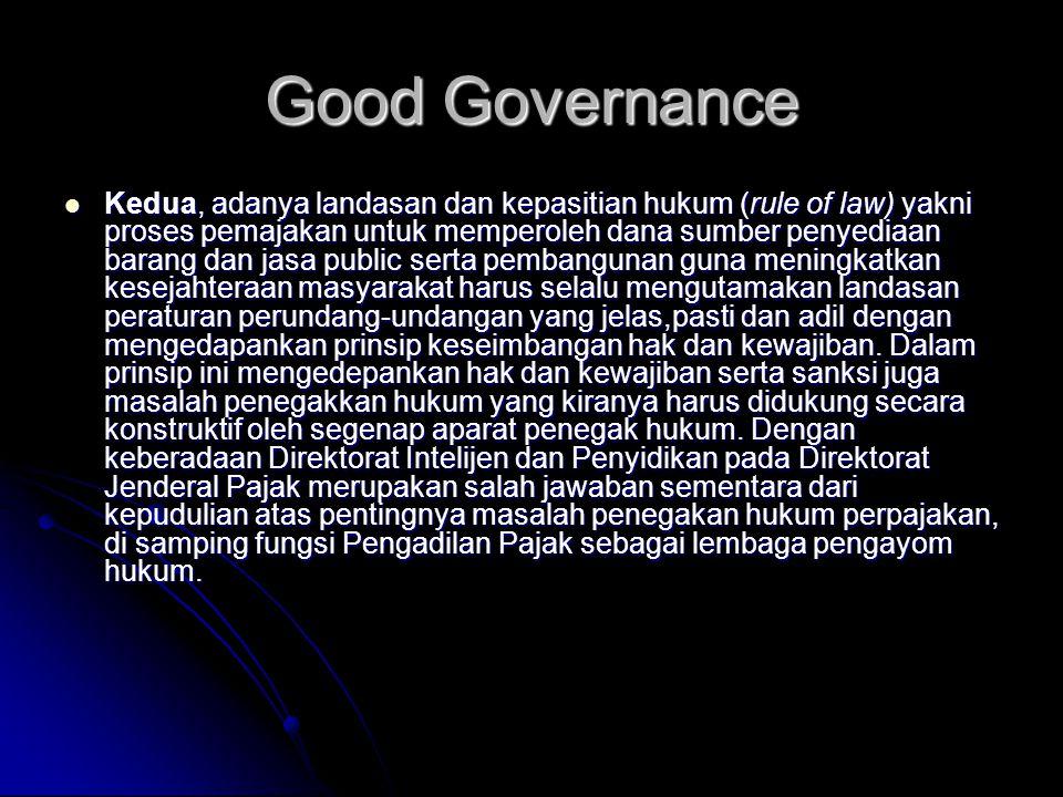 Good Governance Kedua, adanya landasan dan kepasitian hukum (rule of law) yakni proses pemajakan untuk memperoleh dana sumber penyediaan barang dan ja