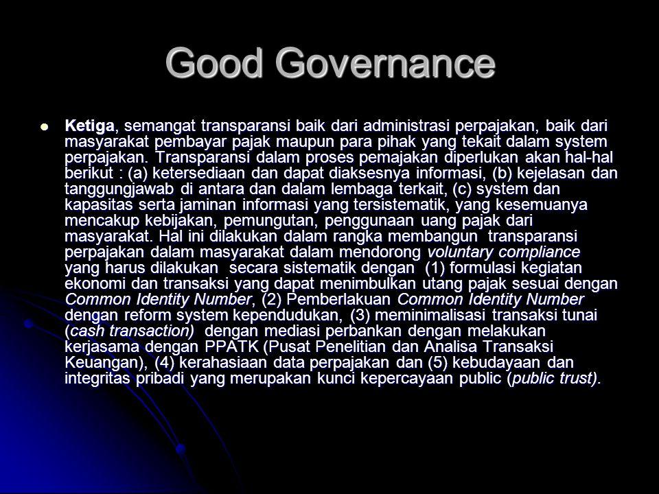 Good Governance Ketiga, semangat transparansi baik dari administrasi perpajakan, baik dari masyarakat pembayar pajak maupun para pihak yang tekait dal