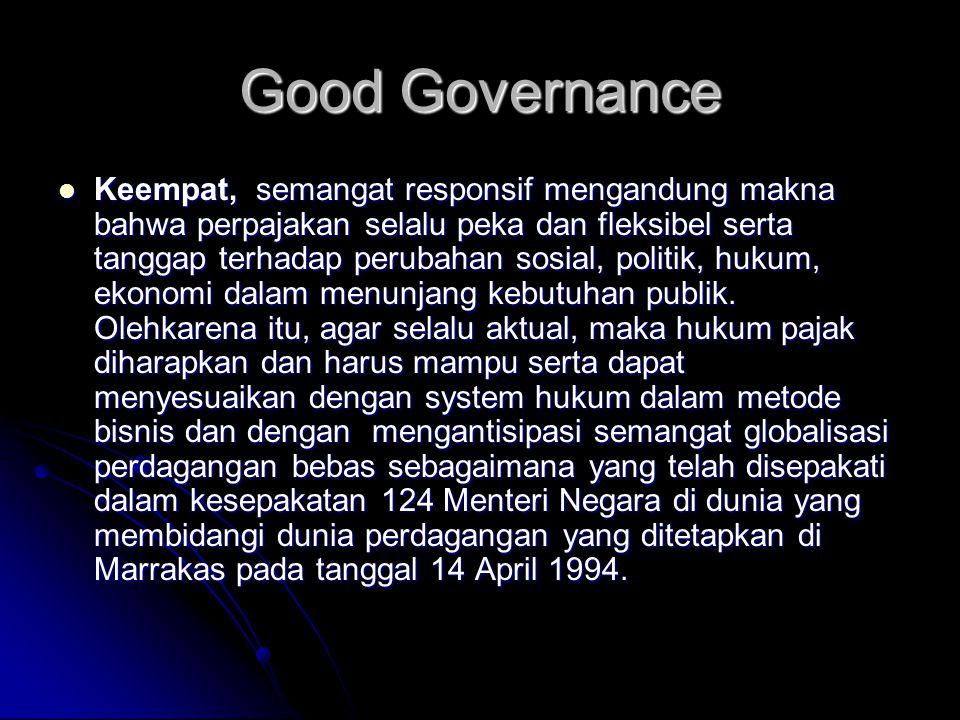 Good Governance Keempat, semangat responsif mengandung makna bahwa perpajakan selalu peka dan fleksibel serta tanggap terhadap perubahan sosial, polit