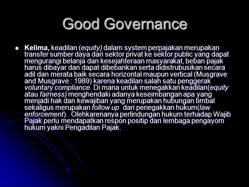 Good Governance Kelima, keadilan (equity) dalam system perpajakan merupakan transfer sumber daya dari sektor privat ke sektor public yang dapat mengur