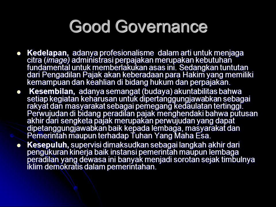 Good Governance Kedelapan, adanya profesionalisme dalam arti untuk menjaga citra (image) administrasi perpajakan merupakan kebutuhan fundamental untuk