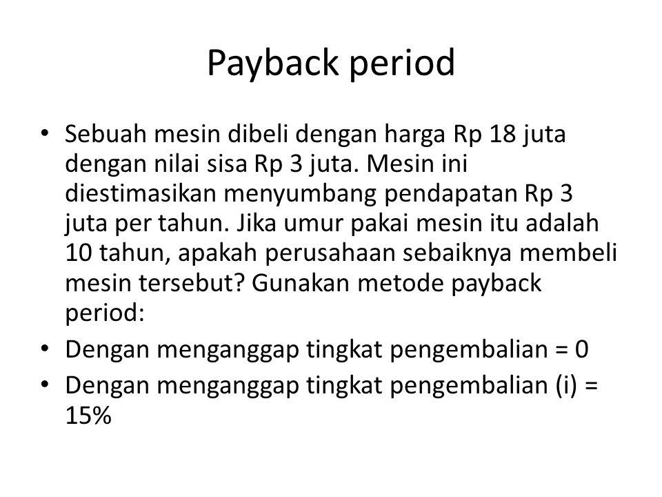 Payback period Sebuah mesin dibeli dengan harga Rp 18 juta dengan nilai sisa Rp 3 juta.