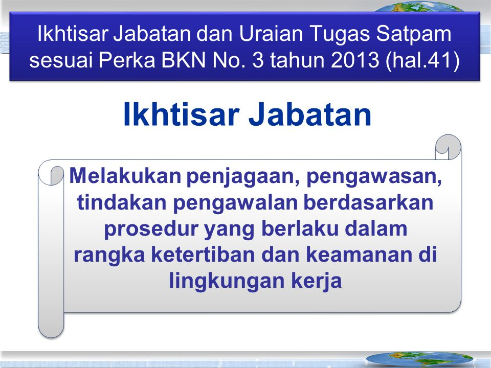 Ikhtisar Jabatan dan Uraian Tugas Satpam sesuai Perka BKN No. 3 tahun 2013 (hal.41) Ikhtisar Jabatan Melakukan penjagaan, pengawasan, tindakan pengawa
