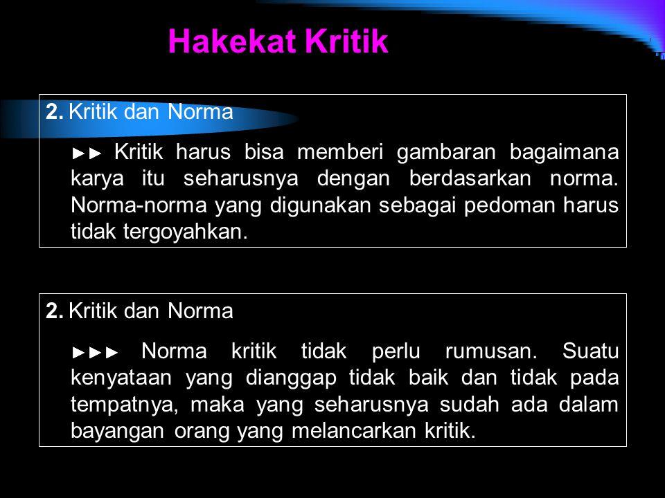 2. Kritik dan Norma ►►► Norma kritik tidak perlu rumusan. Suatu kenyataan yang dianggap tidak baik dan tidak pada tempatnya, maka yang seharusnya suda