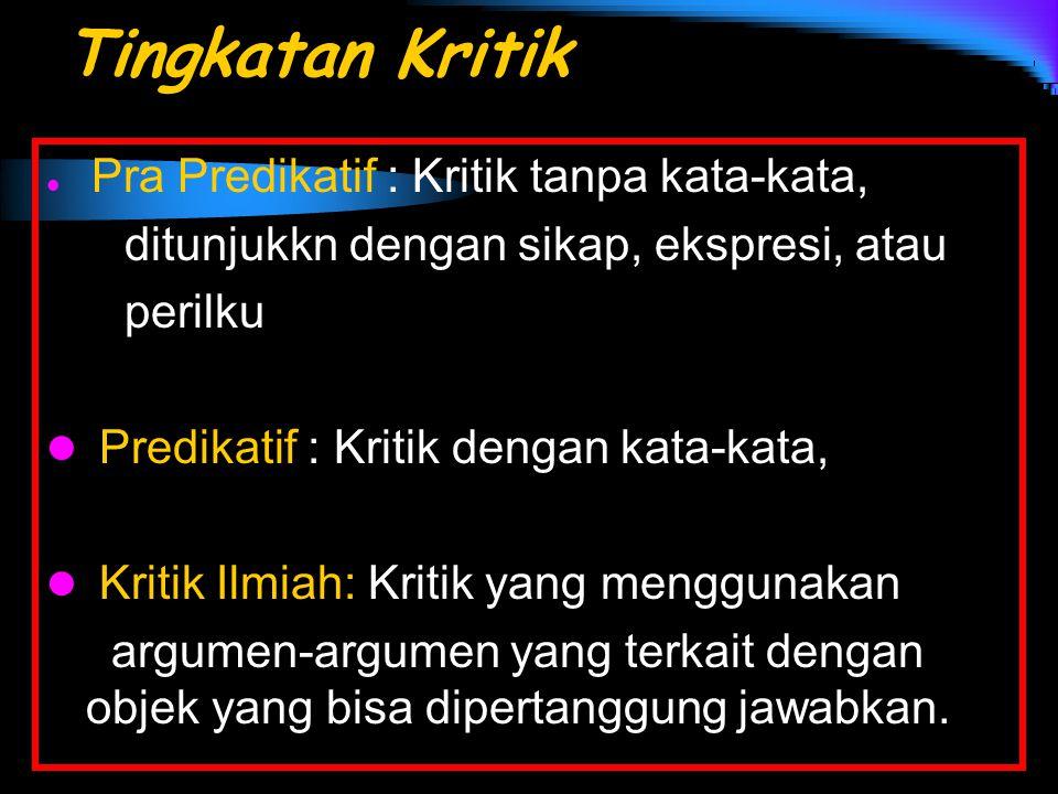 Tingkatan Kritik Pra Predikatif : Kritik tanpa kata-kata, ditunjukkn dengan sikap, ekspresi, atau perilku Predikatif : Kritik dengan kata-kata, Kritik