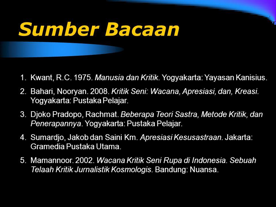 Sumber Bacaan 1.Kwant, R.C. 1975. Manusia dan Kritik. Yogyakarta: Yayasan Kanisius. 2.Bahari, Nooryan. 2008. Kritik Seni: Wacana, Apresiasi, dan, Krea