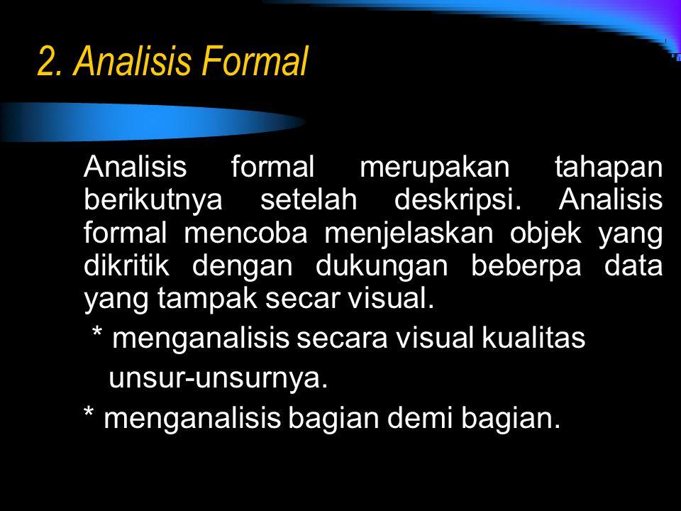 2. Analisis Formal Analisis formal merupakan tahapan berikutnya setelah deskripsi. Analisis formal mencoba menjelaskan objek yang dikritik dengan duku