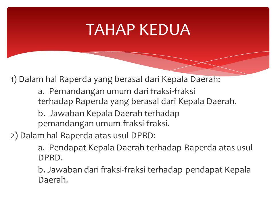 1) Dalam hal Raperda yang berasal dari Kepala Daerah: a. Pemandangan umum dari fraksi-fraksi terhadap Raperda yang berasal dari Kepala Daerah. b. Jawa