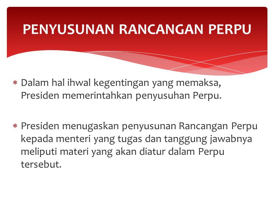  Dalam penyusunan Rancangan Perpu, menteri yang di tugasi Presiden, berkoordinasi dengan menteri yang tugas dan tanggung jawabnya di bidang peraturan perundang-undangan dan menteri/pimpinan lembaga terkait.