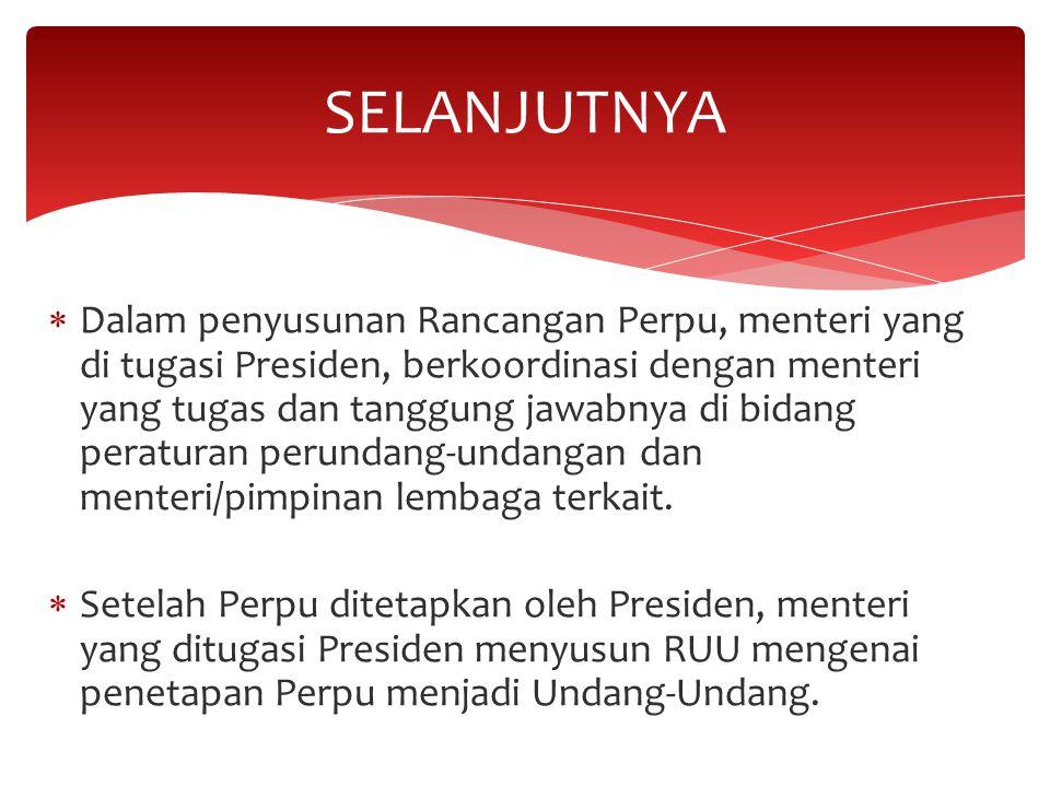  Dalam penyusunan Rancangan Perpu, menteri yang di tugasi Presiden, berkoordinasi dengan menteri yang tugas dan tanggung jawabnya di bidang peraturan