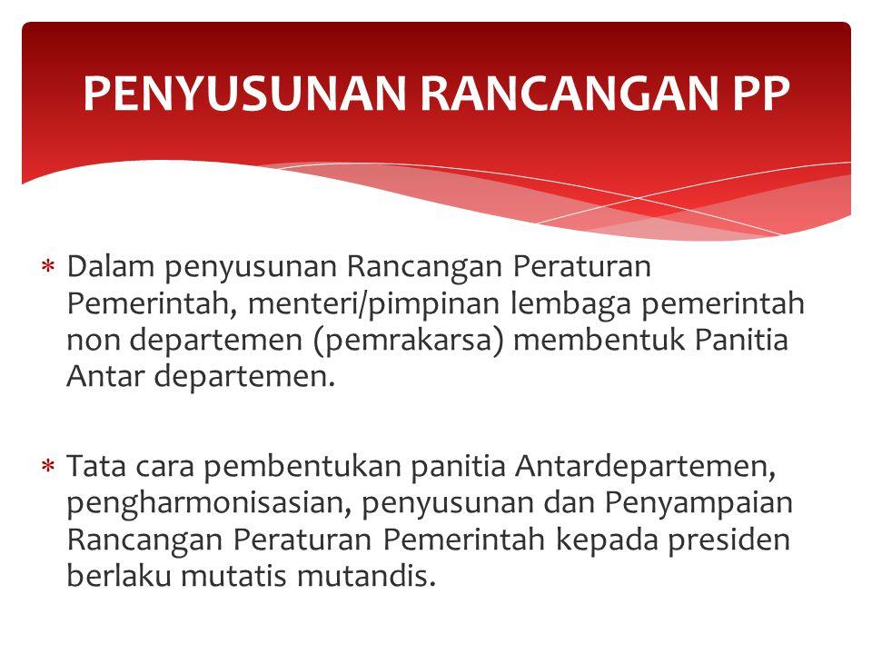  Dalam penyusunan Rancangan Peraturan Pemerintah, menteri/pimpinan lembaga pemerintah non departemen (pemrakarsa) membentuk Panitia Antar departemen.