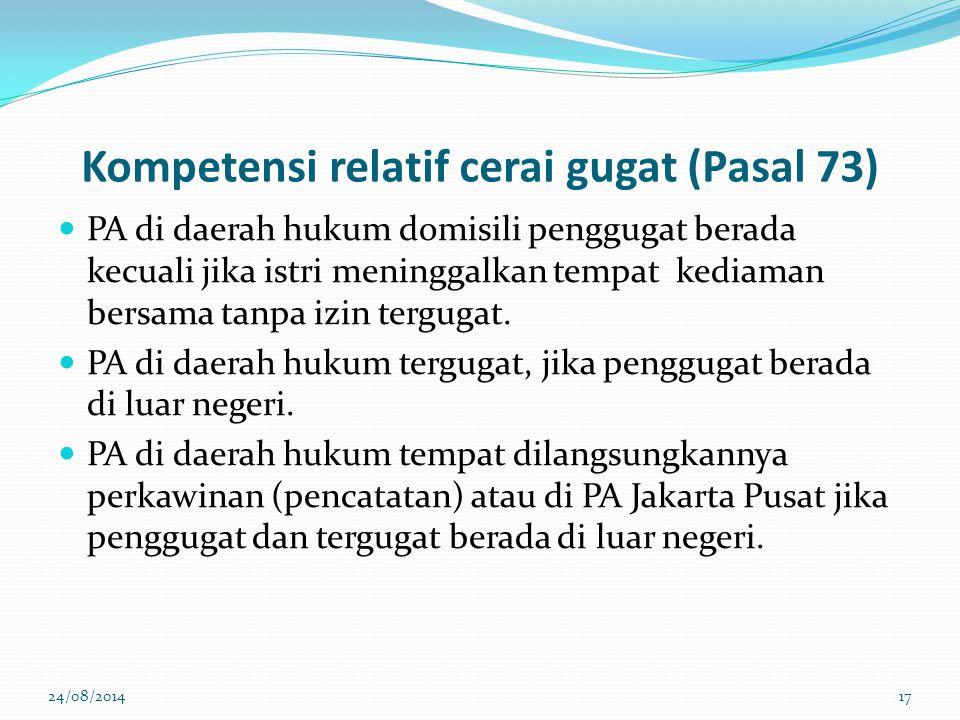 Kompetensi relatif cerai gugat (Pasal 73) PA di daerah hukum domisili penggugat berada kecuali jika istri meninggalkan tempat kediaman bersama tanpa izin tergugat.