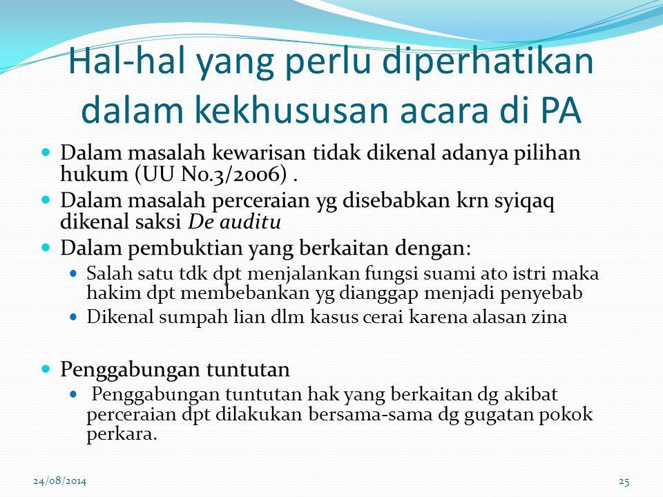 Hal-hal yang perlu diperhatikan dalam kekhususan acara di PA Dalam masalah kewarisan tidak dikenal adanya pilihan hukum (UU No.3/2006).