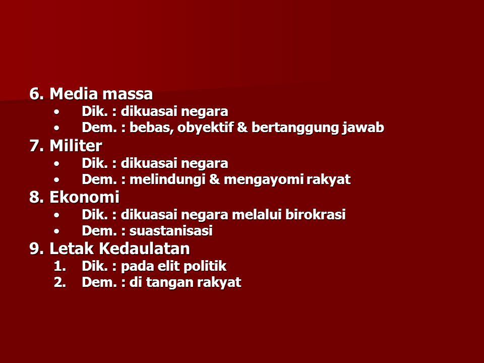 6. Media massa Dik. : dikuasai negaraDik. : dikuasai negara Dem.