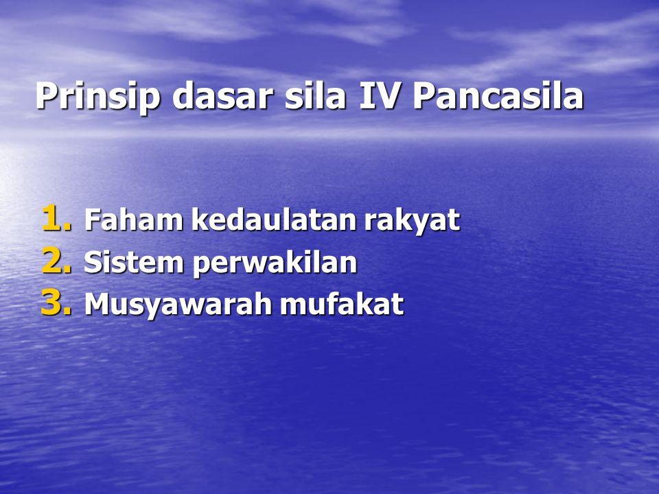 Prinsip dasar sila IV Pancasila 1. Faham kedaulatan rakyat 2.