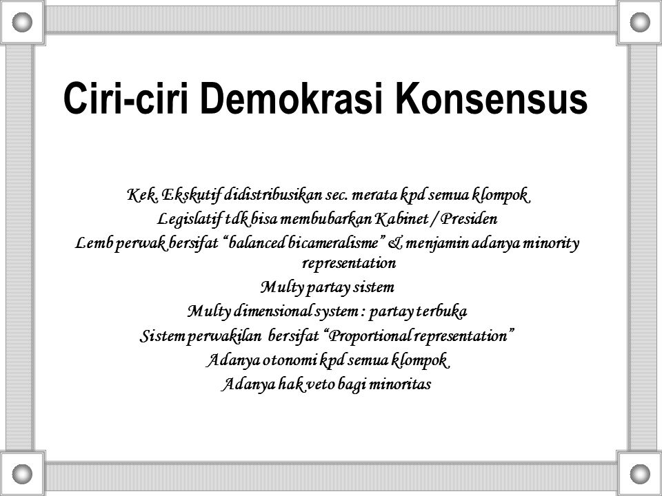 Ciri-ciri Demokrasi Konsensus Kek. Ekskutif didistribusikan sec.