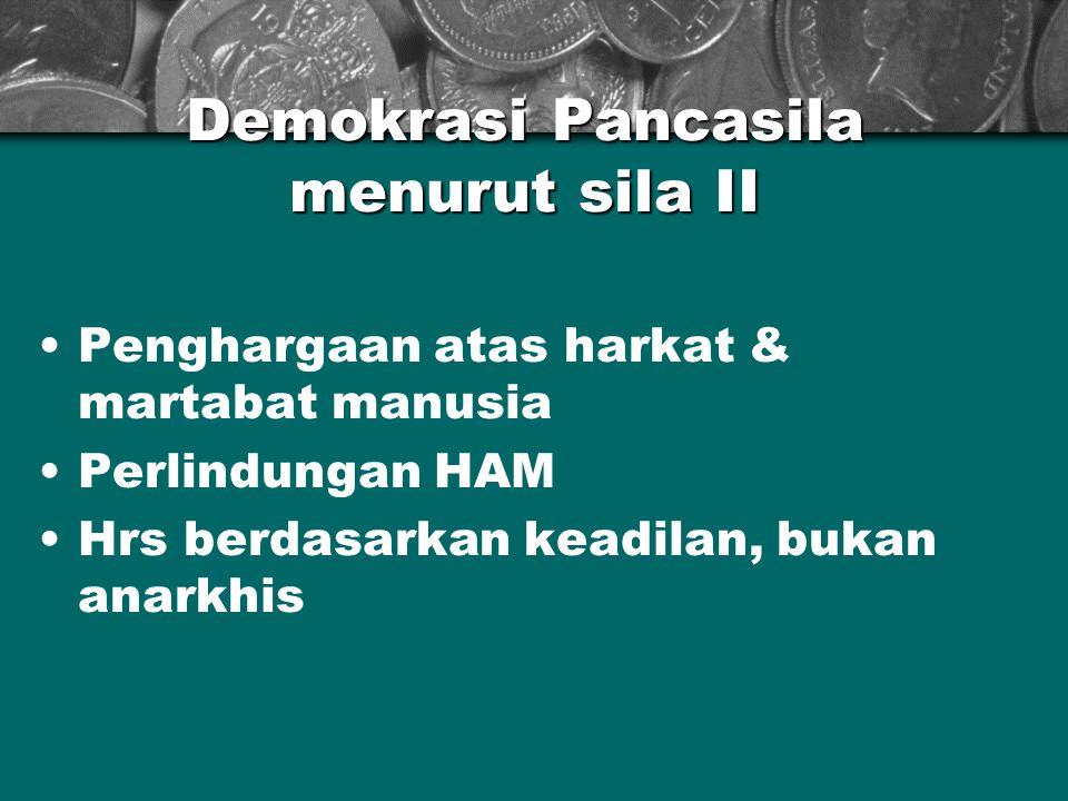 Demokrasi Pancasila menurut sila II Penghargaan atas harkat & martabat manusia Perlindungan HAM Hrs berdasarkan keadilan, bukan anarkhis