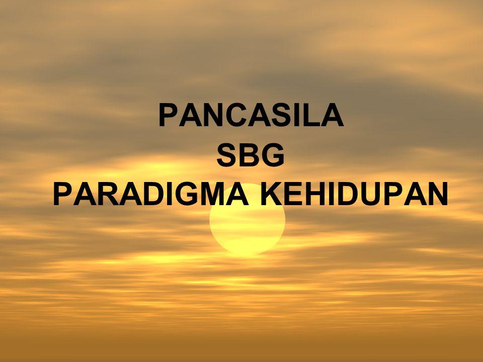PANCASILA SBG PARADIGMA KEHIDUPAN