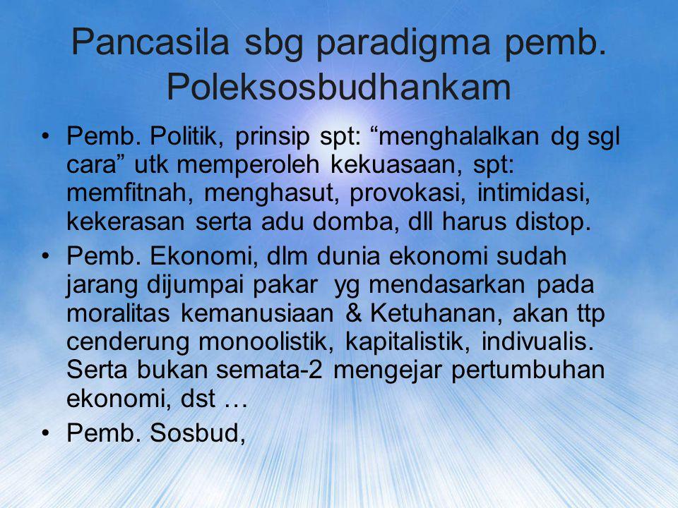 Pancasila sbg paradigma pemb. Poleksosbudhankam Pemb.