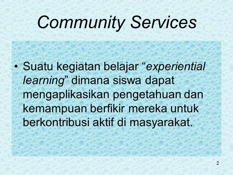 Community Services Suatu kegiatan belajar experiential learning dimana siswa dapat mengaplikasikan pengetahuan dan kemampuan berfikir mereka untuk berkontribusi aktif di masyarakat.