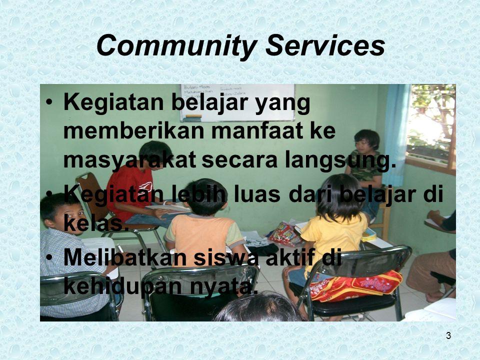 Community Services Kegiatan belajar yang memberikan manfaat ke masyarakat secara langsung.