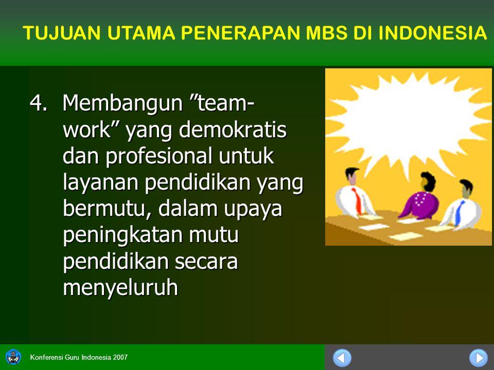 """Konferensi Guru Indonesia 2007 4. Membangun """"team- work"""" yang demokratis dan profesional untuk layanan pendidikan yang bermutu, dalam upaya peningkata"""