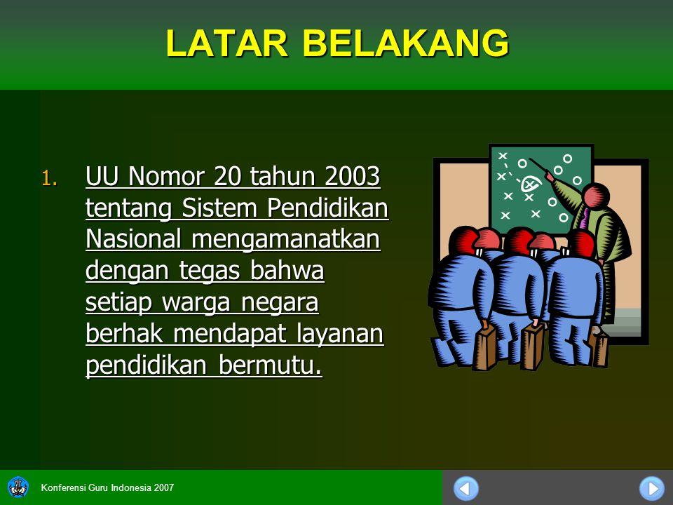 Konferensi Guru Indonesia 2007 LATAR BELAKANG 1. UU Nomor 20 tahun 2003 tentang Sistem Pendidikan Nasional mengamanatkan dengan tegas bahwa setiap war