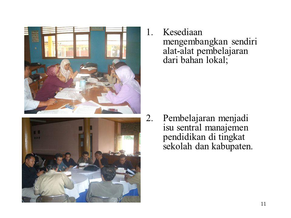 11 1.Kesediaan mengembangkan sendiri alat-alat pembelajaran dari bahan lokal; 2.Pembelajaran menjadi isu sentral manajemen pendidikan di tingkat sekol