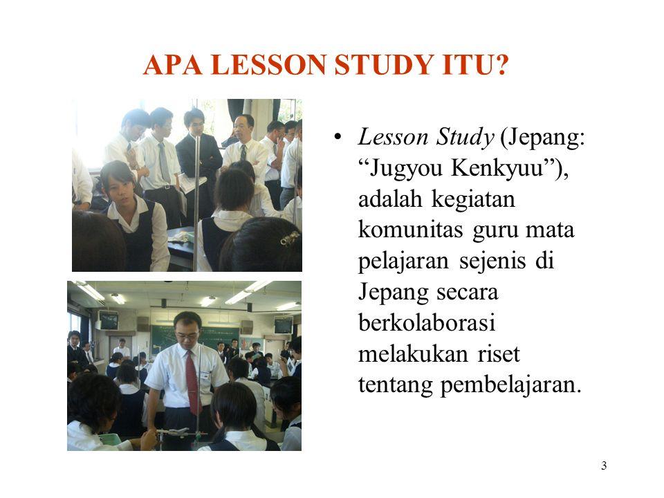 """3 APA LESSON STUDY ITU? Lesson Study (Jepang: """"Jugyou Kenkyuu""""), adalah kegiatan komunitas guru mata pelajaran sejenis di Jepang secara berkolaborasi"""