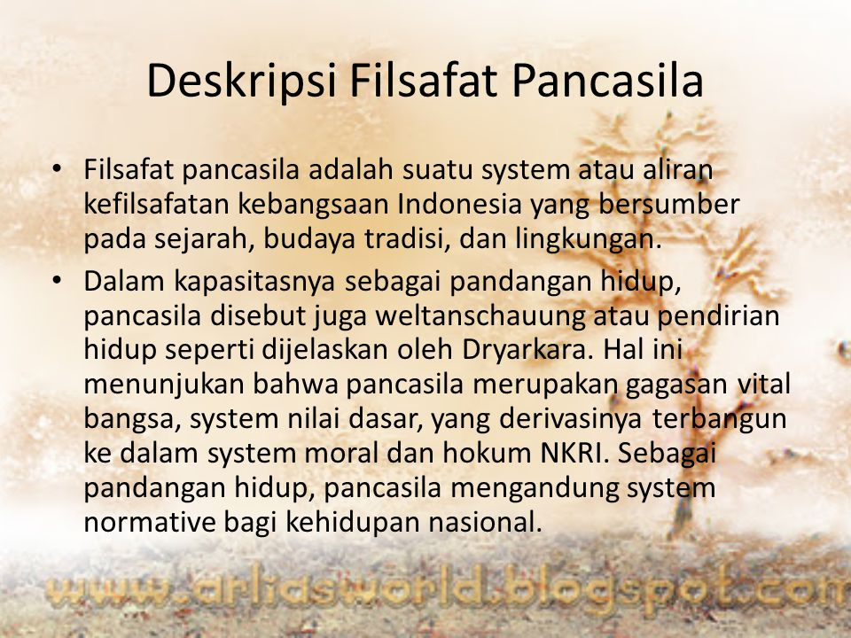 Deskripsi Filsafat Pancasila Filsafat pancasila adalah suatu system atau aliran kefilsafatan kebangsaan Indonesia yang bersumber pada sejarah, budaya