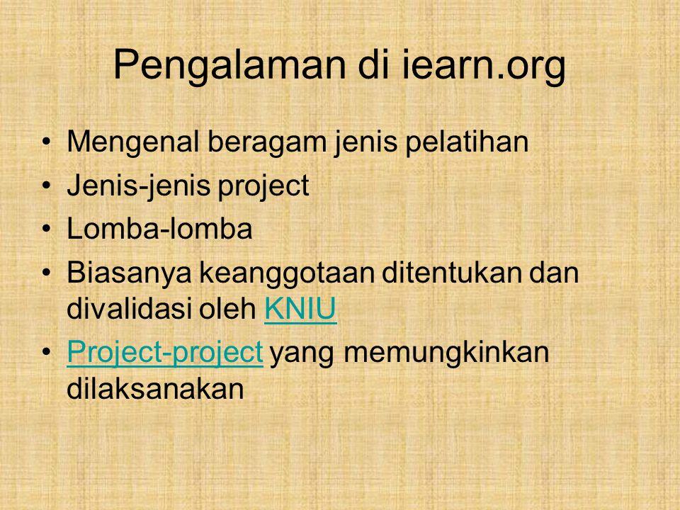 Pengalaman di iearn.org Mengenal beragam jenis pelatihan Jenis-jenis project Lomba-lomba Biasanya keanggotaan ditentukan dan divalidasi oleh KNIUKNIU Project-project yang memungkinkan dilaksanakanProject-project