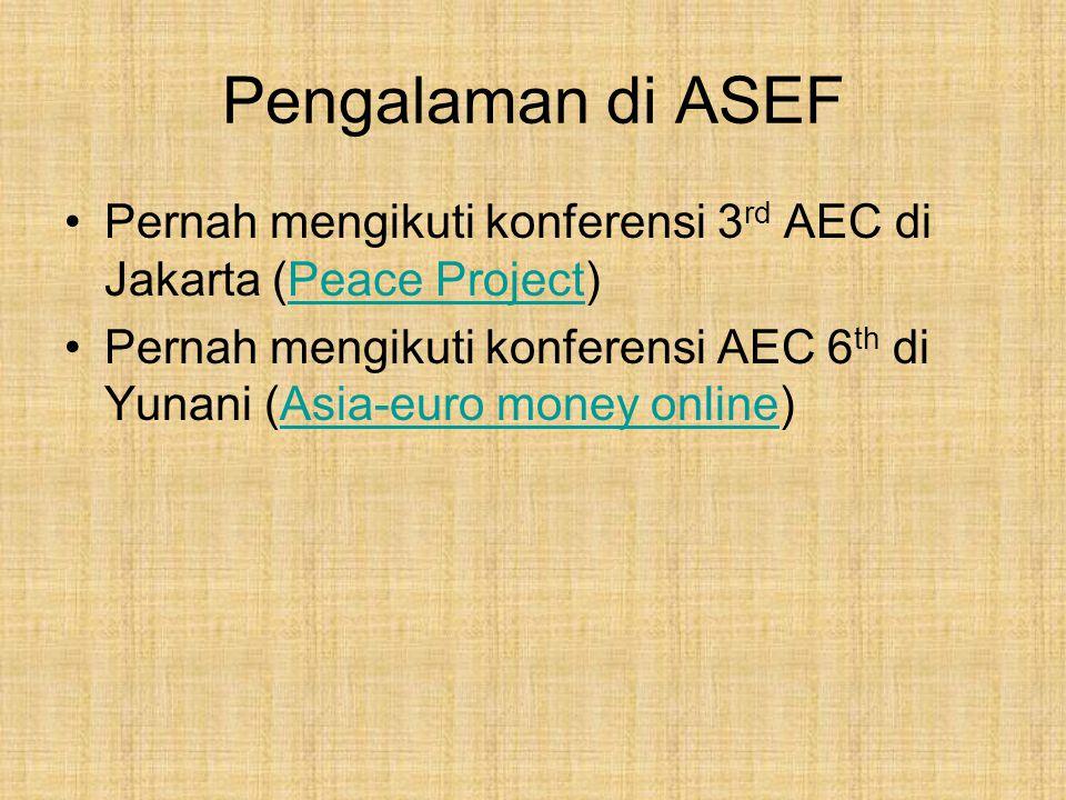 Pengalaman di ASEF Pernah mengikuti konferensi 3 rd AEC di Jakarta (Peace Project)Peace Project Pernah mengikuti konferensi AEC 6 th di Yunani (Asia-euro money online)Asia-euro money online
