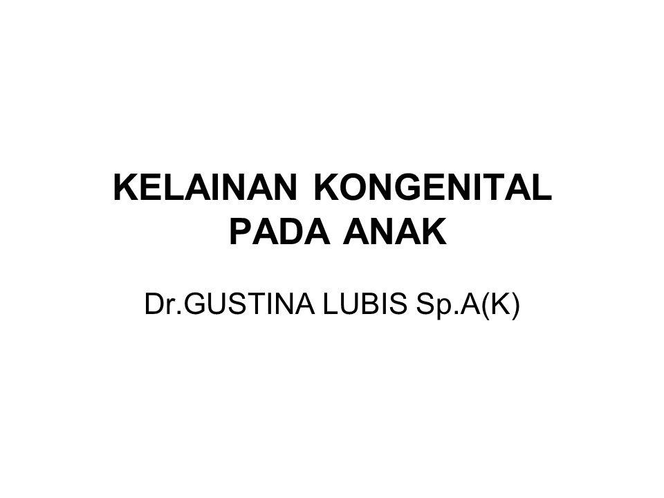 KELAINAN KONGENITAL PADA ANAK Dr.GUSTINA LUBIS Sp.A(K)