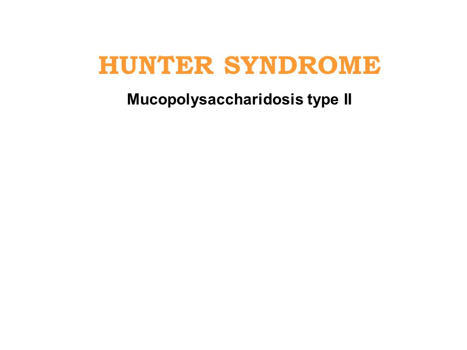HUNTER SYNDROME Mucopolysaccharidosis type II