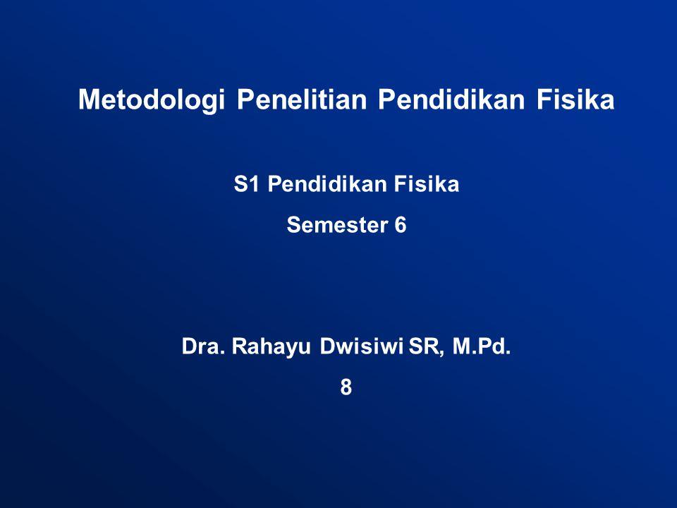 Metodologi Penelitian Pendidikan Fisika S1 Pendidikan Fisika Semester 6 Dra.