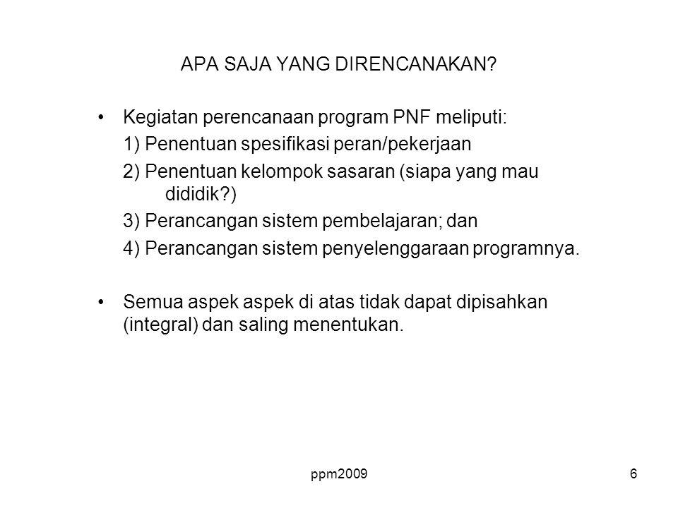 ppm20096 APA SAJA YANG DIRENCANAKAN? Kegiatan perencanaan program PNF meliputi: 1) Penentuan spesifikasi peran/pekerjaan 2) Penentuan kelompok sasaran
