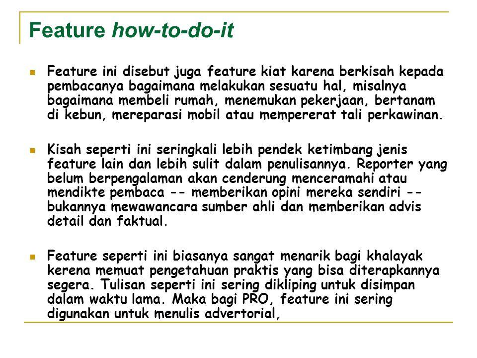 Feature how-to-do-it Feature ini disebut juga feature kiat karena berkisah kepada pembacanya bagaimana melakukan sesuatu hal, misalnya bagaimana membe