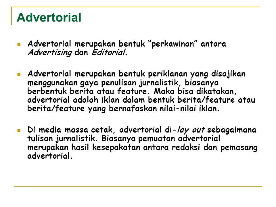 "Advertorial Advertorial merupakan bentuk ""perkawinan"" antara Advertising dan Editorial. Advertorial merupakan bentuk periklanan yang disajikan menggun"
