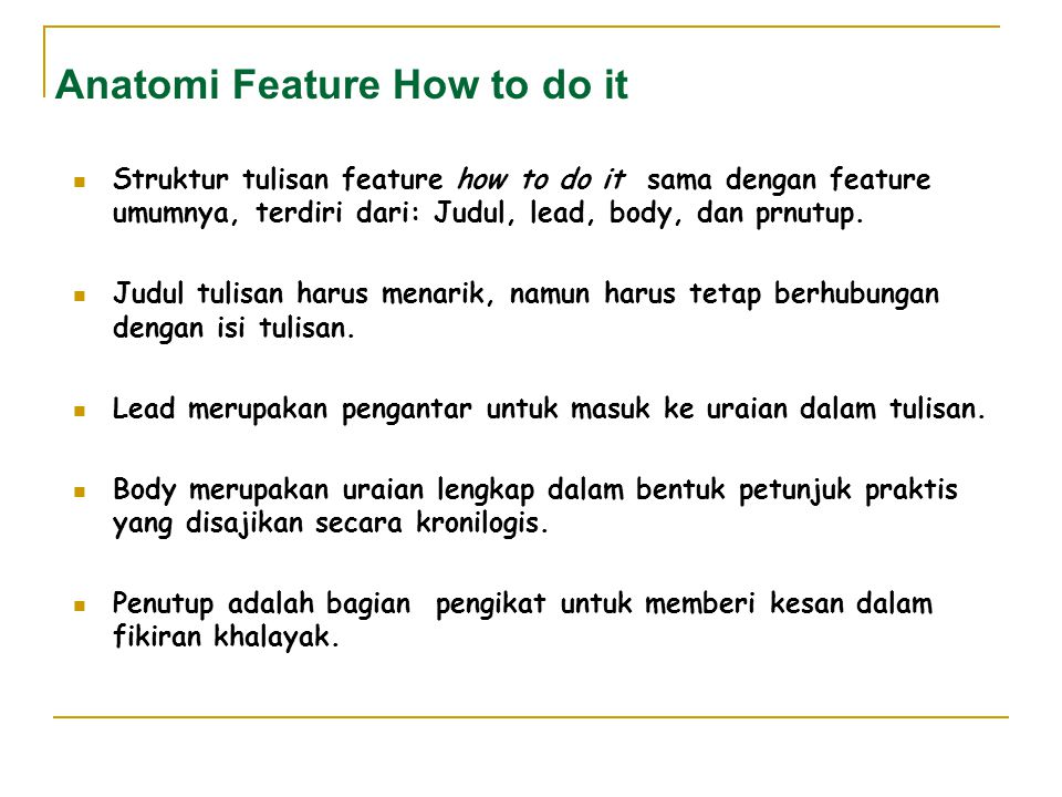 Anatomi Feature How to do it Struktur tulisan feature how to do it sama dengan feature umumnya, terdiri dari: Judul, lead, body, dan prnutup. Judul tu