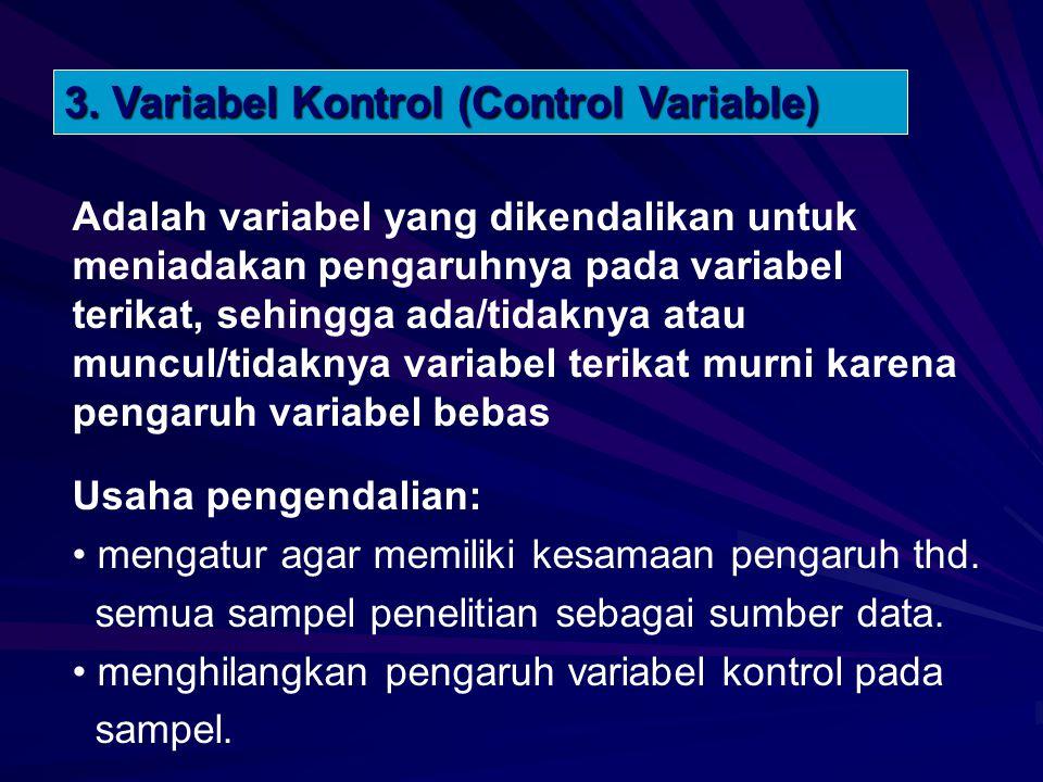 3. Variabel Kontrol (Control Variable) Adalah variabel yang dikendalikan untuk meniadakan pengaruhnya pada variabel terikat, sehingga ada/tidaknya ata