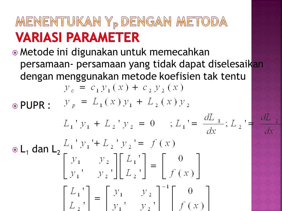  Metode ini digunakan untuk memecahkan persamaan- persamaan yang tidak dapat diselesaikan dengan menggunakan metode koefisien tak tentu  PUPR :  L