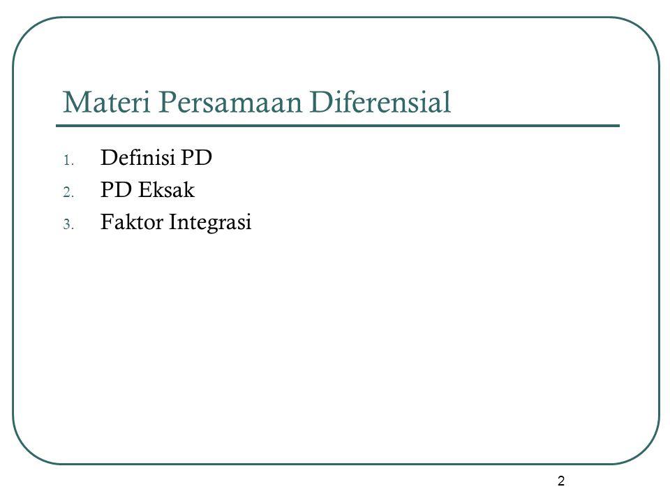 Materi Persamaan Diferensial 1. Definisi PD 2. PD Eksak 3. Faktor Integrasi 2