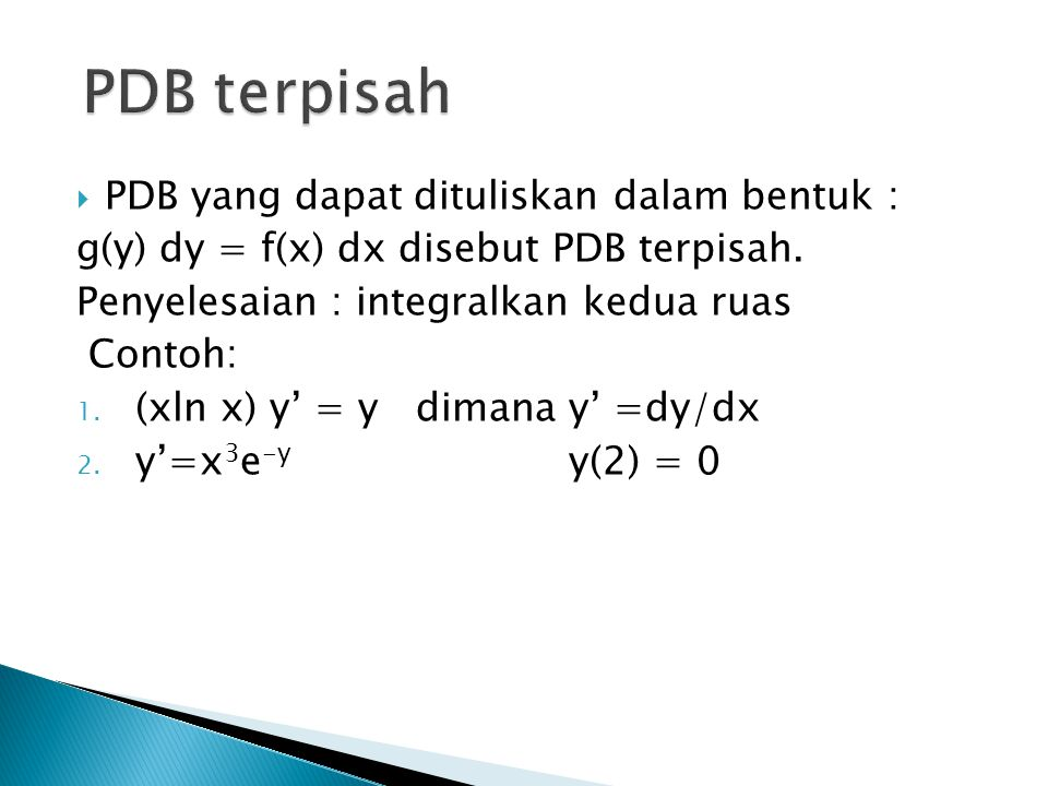  PDB yang dapat dituliskan dalam bentuk : g(y) dy = f(x) dx disebut PDB terpisah. Penyelesaian : integralkan kedua ruas Contoh: 1. (xln x) y' = y dim