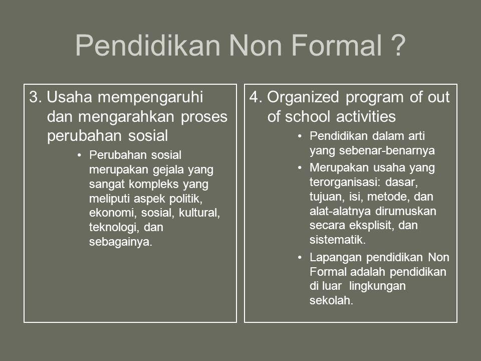 Pendidikan Non Formal ? 3. Usaha mempengaruhi dan mengarahkan proses perubahan sosial Perubahan sosial merupakan gejala yang sangat kompleks yang meli
