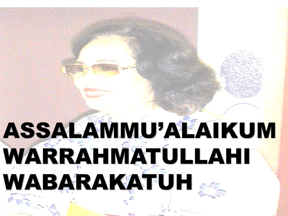 ASSALAMMU'ALAIKUM WARRAHMATULLAHI WABARAKATUH