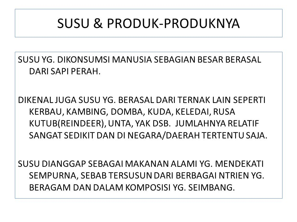 SUSU & PRODUK-PRODUKNYA SUSU YG.DIKONSUMSI MANUSIA SEBAGIAN BESAR BERASAL DARI SAPI PERAH.