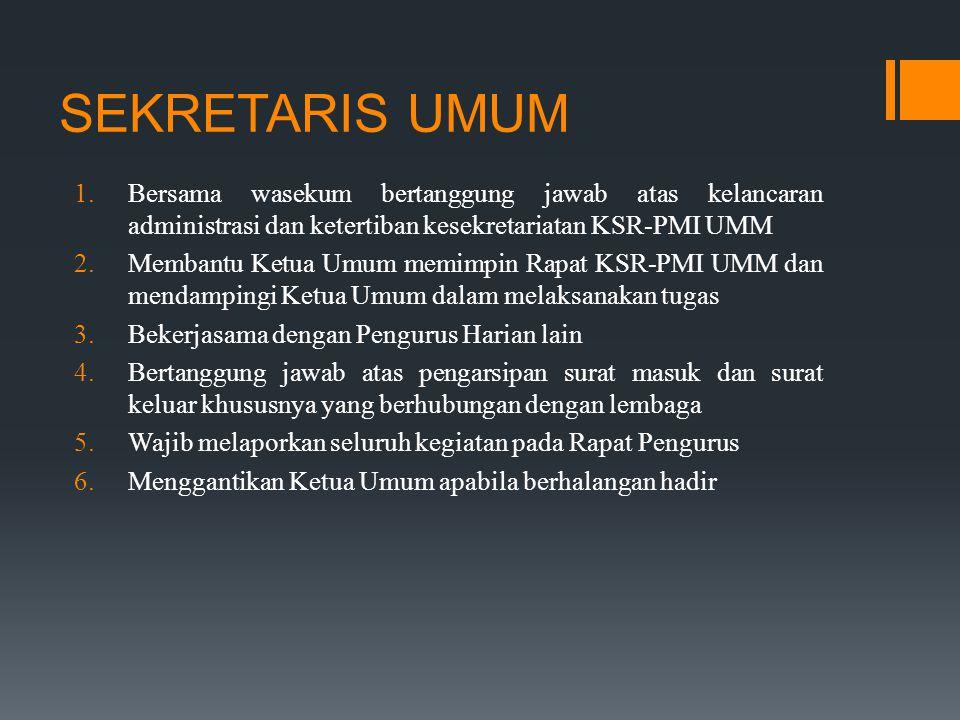 SEKRETARIS UMUM  Bersama wasekum bertanggung jawab atas kelancaran administrasi dan ketertiban kesekretariatan KSR-PMI UMM  Membantu Ketua Umum me